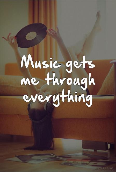 Music gets me through everything Picture Quote #1