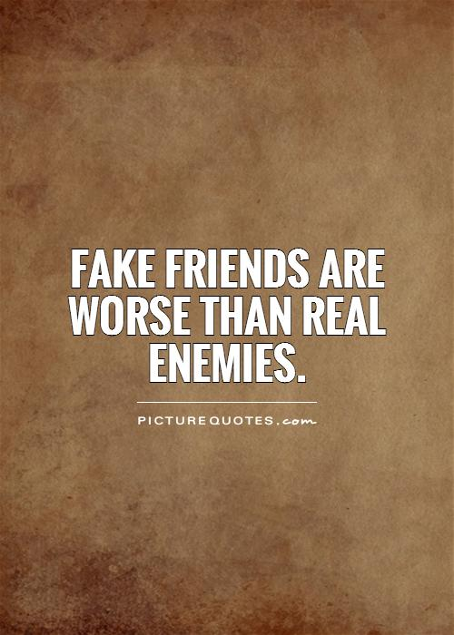 Fake friends are worse than real enemies Picture Quote #1