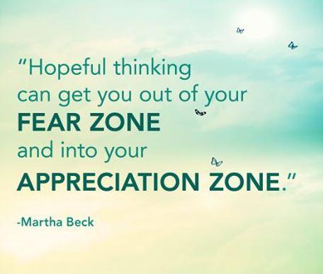 Hopeful thinking can get you out of your fear zone and into your appreciation zone Picture Quote #1