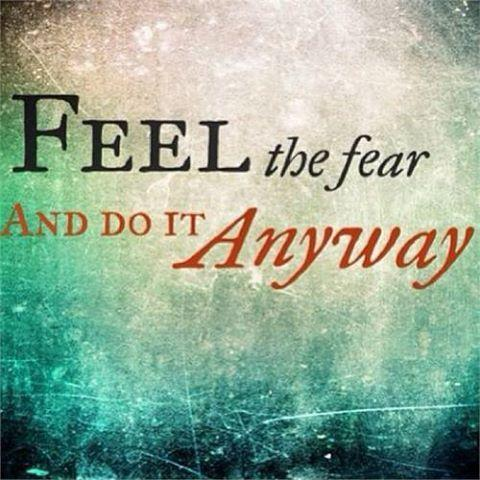 Feel the fear and do it anyway Picture Quote #1