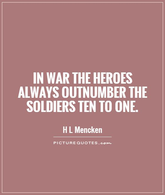 In war the heroes always outnumber the soldiers ten to one Picture Quote #1