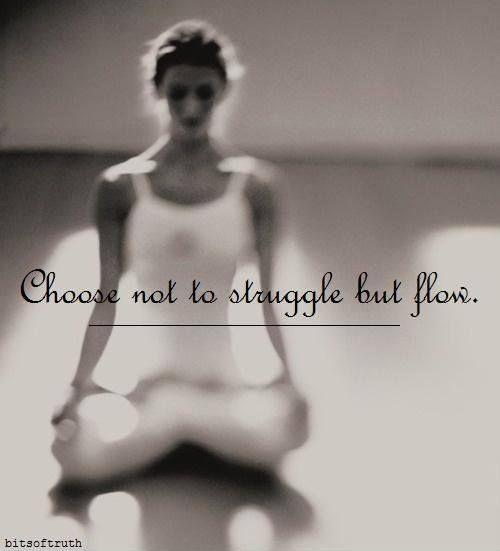 Choose to not struggle but to flow Picture Quote #1