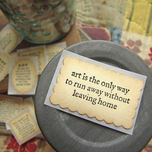 Art is the only way to run away without leaving home Picture Quote #1