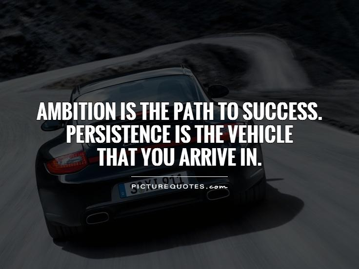 Ambition is the path to success. Persistence is the vehicle that you arrive in Picture Quote #1