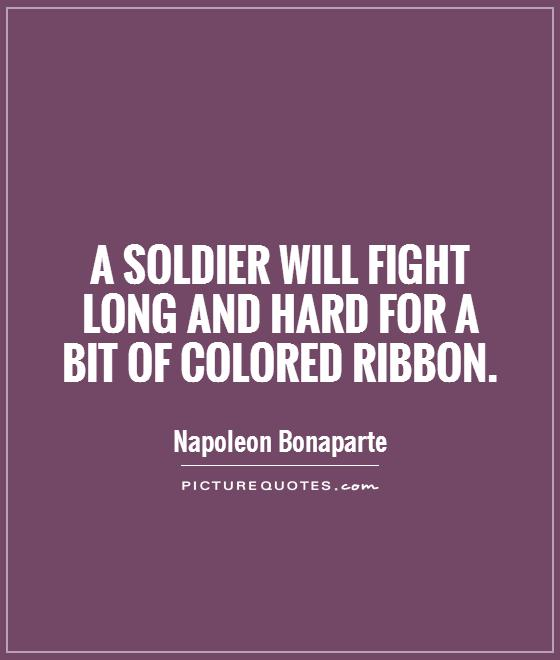 A soldier will fight long and hard for a bit of colored ribbon Picture Quote #1
