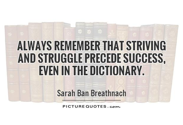 Always remember that striving and struggle precede success, even in the dictionary Picture Quote #1