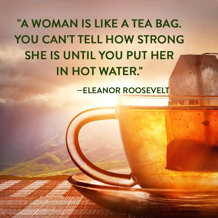 A woman is like a tea bag - you can't tell how strong she is until you put her in hot water Picture Quote #1