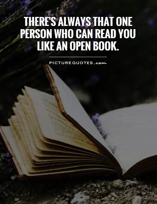 There's always that one person who can read you like an open book Picture Quote #1