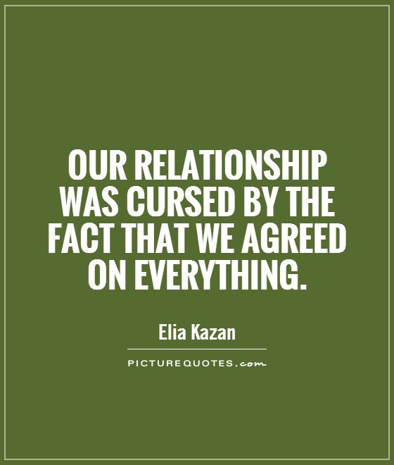 Our relationship was cursed by the fact that we agreed on everything Picture Quote #1
