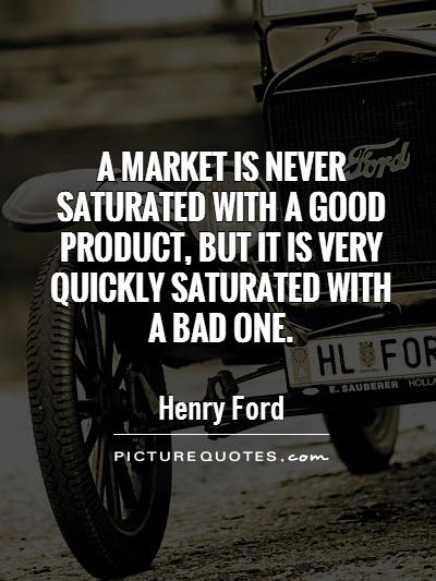 A market is never saturated with a good product, but it is very quickly saturated with a bad one Picture Quote #1