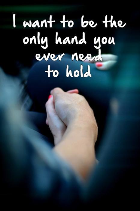 I want to be the only hand you ever need  to hold Picture Quote #1