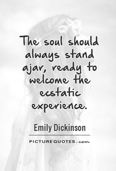 The soul should always stand ajar, ready to welcome the ecstatic experience Picture Quote #1