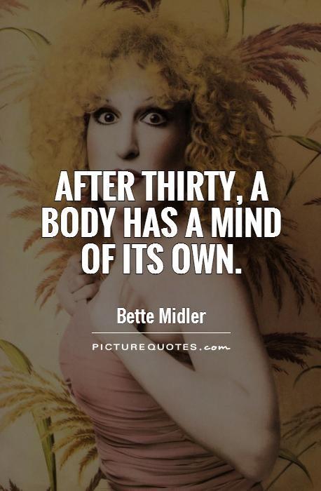 After thirty, a body has a mind of its own Picture Quote #1