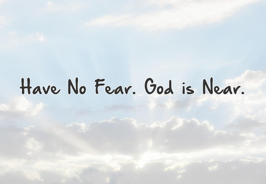 Have No Fear. God is Near Picture Quote #1
