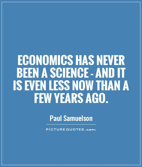 Economics has never been a science - and it is even less now than a few years ago Picture Quote #1
