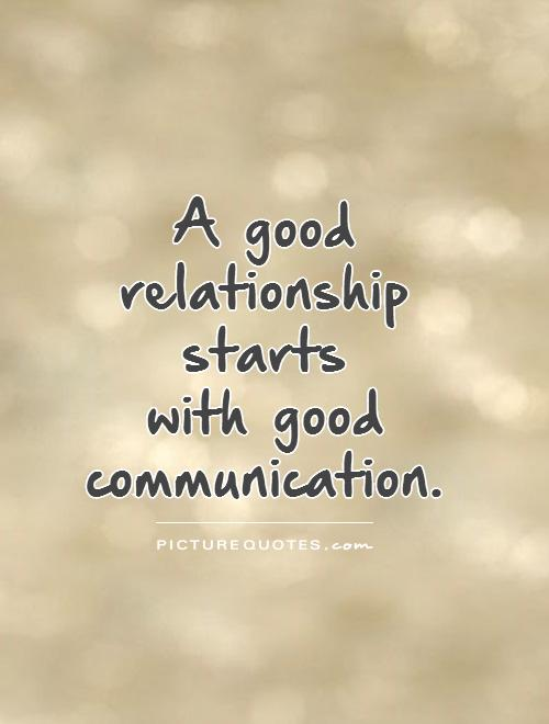 A good relationship  starts  with good communication Picture Quote #1