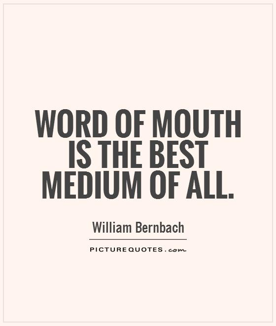 Word of mouth is the best medium of all Picture Quote #1