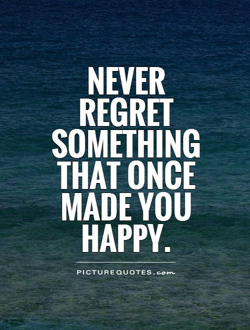 Quotes About Regret In Friendship : Never regret quotes sayings picture