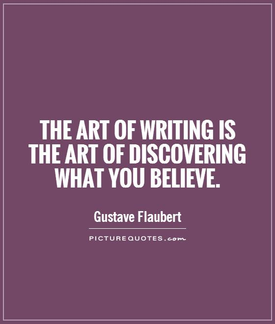The art of writing is the art of discovering what you believe Picture Quote #1
