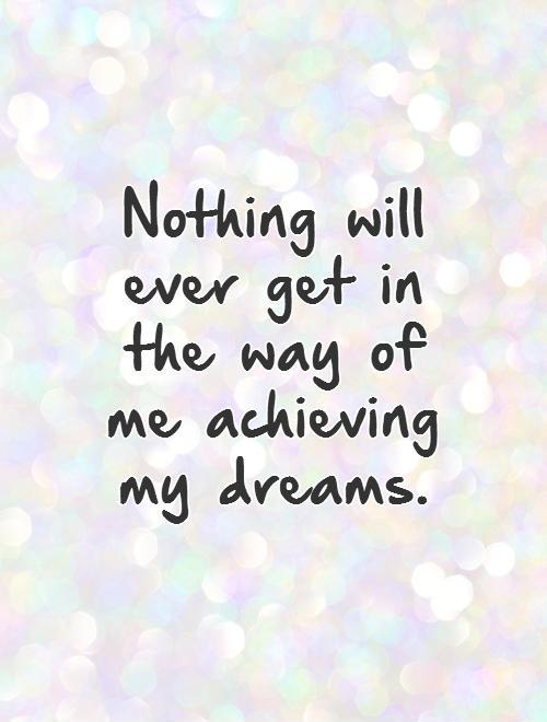 Nothing will ever get in the way of me achieving my dreams Picture Quote #1