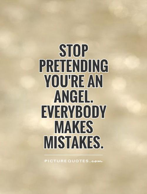 Stop pretending you're an angel. Everybody makes mistakes Picture Quote #1