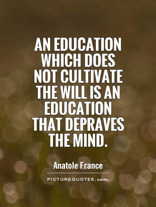 An education which does not cultivate the will is an education that depraves the mind Picture Quote #1