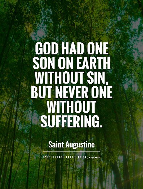God had one son on earth without sin, but never one without suffering Picture Quote #1