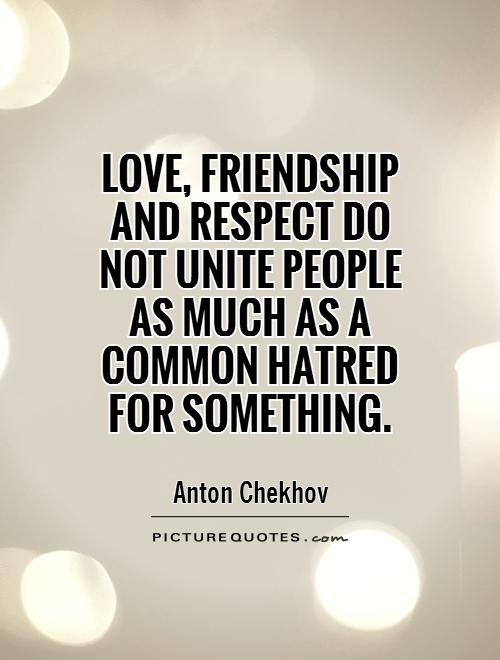 Love, friendship and respect do not unite people as much as a common hatred for something Picture Quote #1