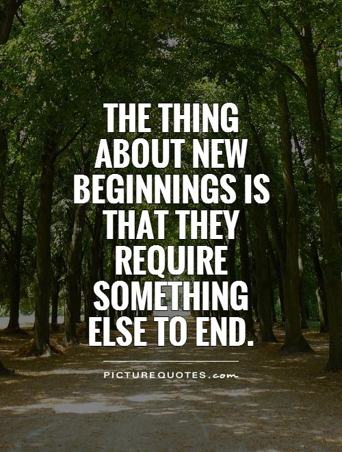 The thing about new beginnings is that they require something else to end Picture Quote #1