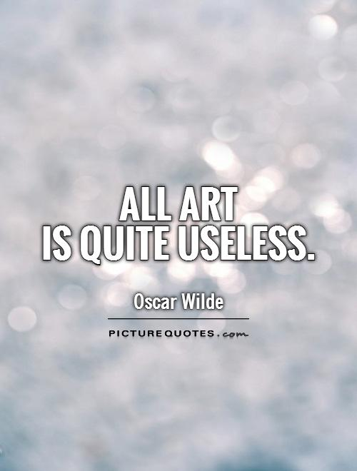 All art  is quite useless Picture Quote #1