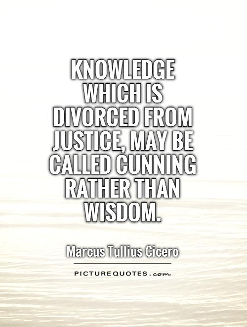 Knowledge which is divorced from justice, may be called cunning rather than wisdom Picture Quote #1