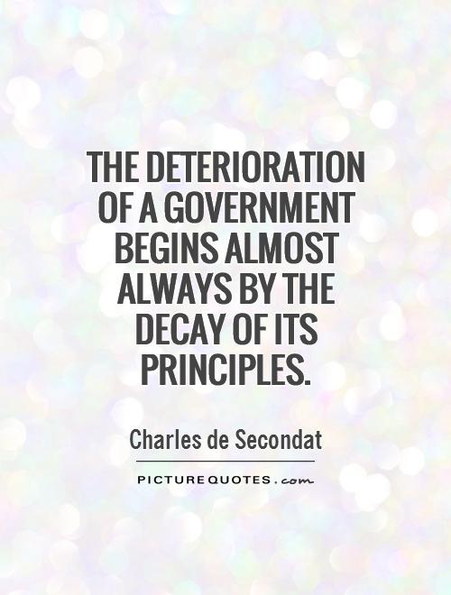 The deterioration of a government begins almost always by the decay of its principles Picture Quote #1