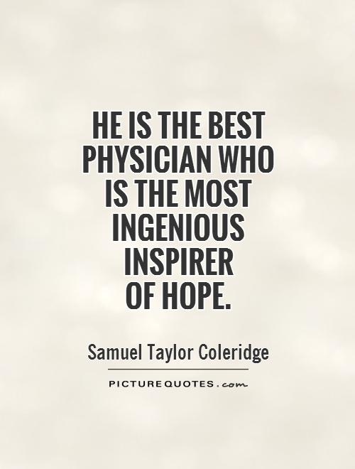 He is the best physician who is the most ingenious inspirer  of hope Picture Quote #1