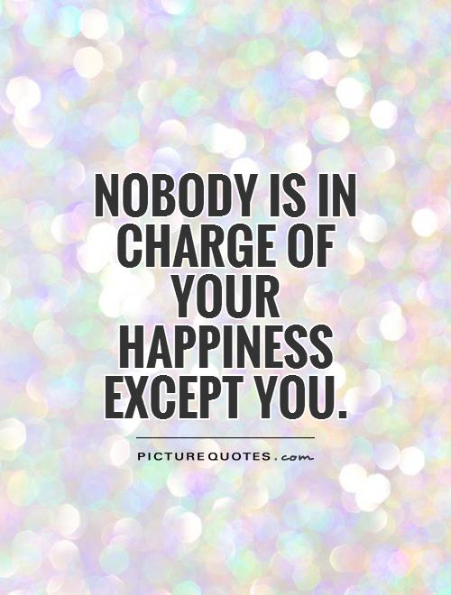 Nobody is in charge of your happiness except you Picture Quote #1