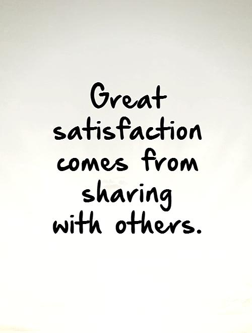 Image result for http://img.picturequotes.com/2/6/5386/great-satisfaction-comes-from-sharing-with-others-quote-1.jpg