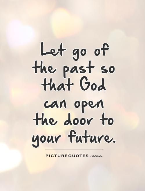 Let go of the past so that  God can open the door to your future Picture Quote #1