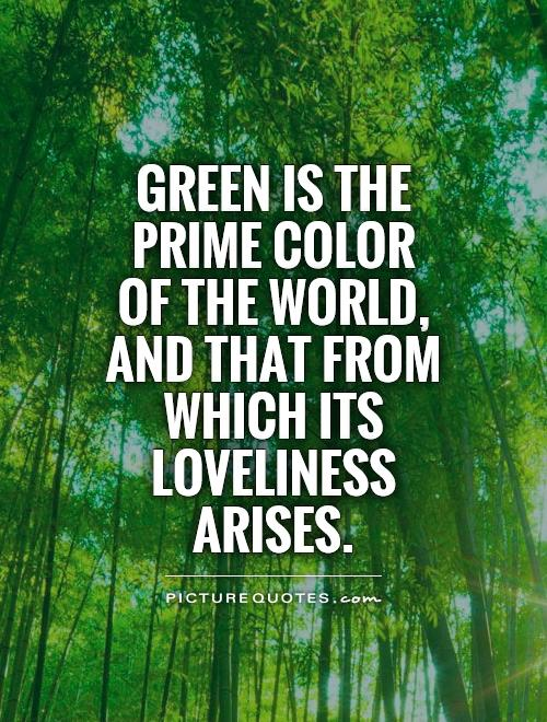 Green is the prime color of the world, and that from which its loveliness arises Picture Quote #1