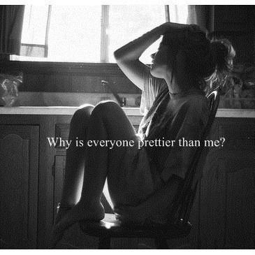 Why is everyone prettier than me? Picture Quote #1