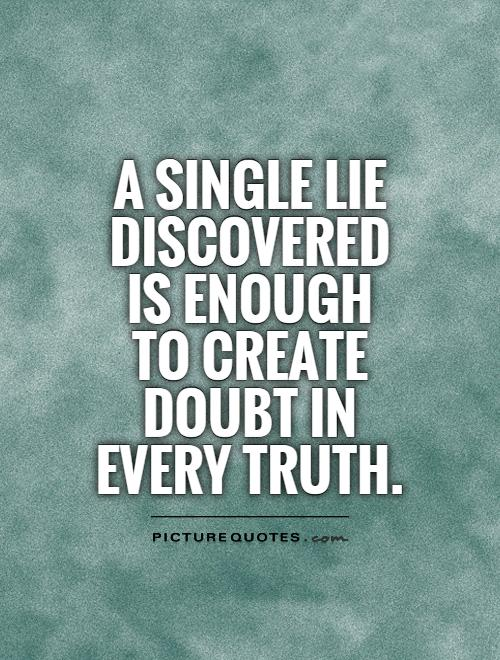 A single lie discovered is enough to create doubt in every truth Picture Quote #1