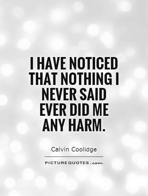 I have noticed that nothing I never said ever did me any harm Picture Quote #1