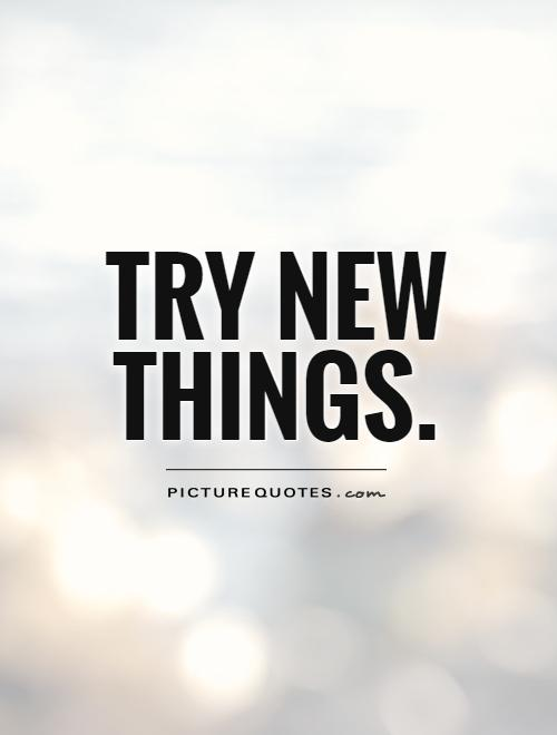 Try new things Picture Quote #1