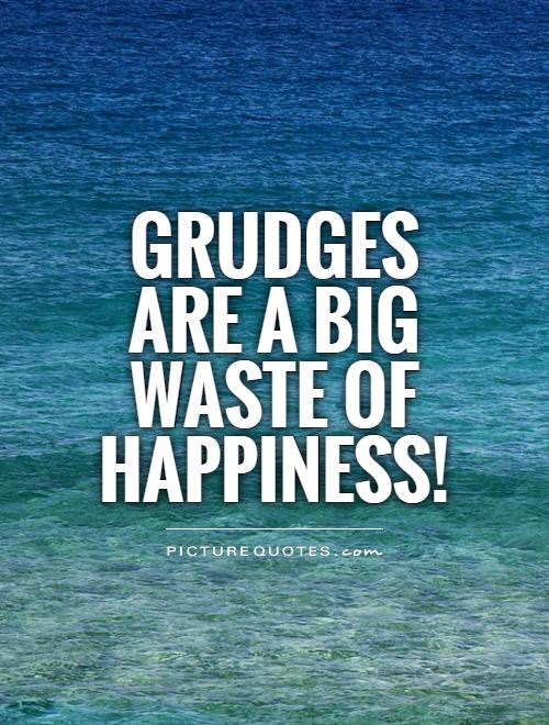 Grudges are a big waste of happiness! Picture Quote #1
