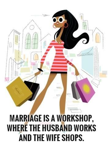 Marriage is a workshop,  where the husband works  and the wife shops Picture Quote #1