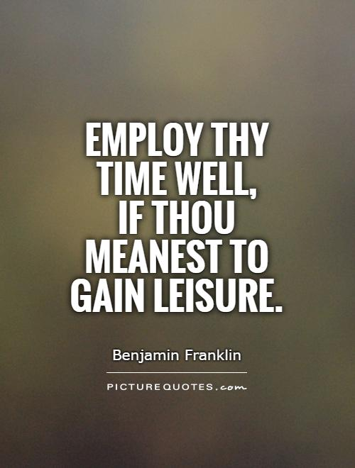Employ thy time well,  if thou meanest to gain leisure Picture Quote #1