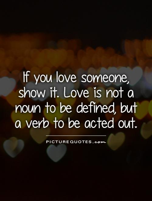 To Show You I Love You Quotes : Love Quotes Love Is Quotes If You Love Someone Quotes Love Someone ...