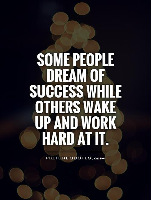 Some people dream of success while others wake up and work hard at it Picture Quote #1