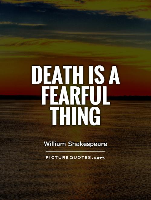 Death is a fearful thing Picture Quote #1