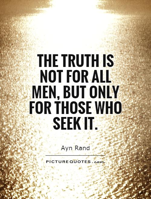 The truth is not for all men, but only for those who seek it Picture Quote #1