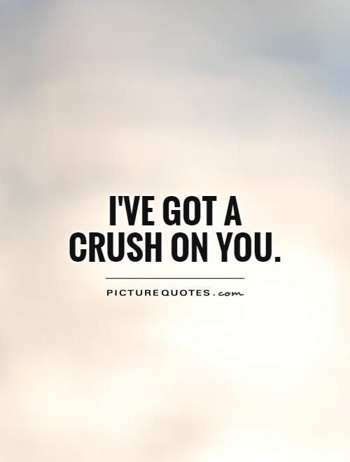 I've got a Crush on you Picture Quote #1