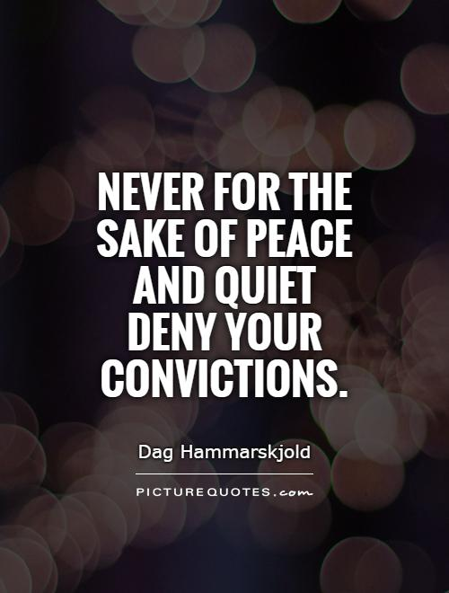 Never for the sake of peace and quiet deny your convictions Picture Quote #1